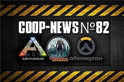 Coop-News #82 / �����, �������� �������� � ����������� - ARK: Survival Evolved, Dying Light � �������, ����-���� The Division